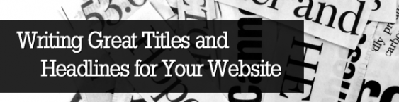 Writing Great Titles and Headlines for Your Website
